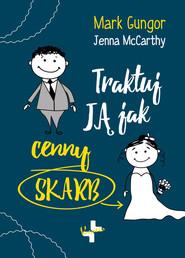 okładka Traktuj ją jak cenny skarb, Książka | Gungor Mark, McCarthy Jenna