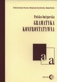okładka Polsko-bułgarska gramatyka konfrontatywna, Książka   Violetta Koseska-Toszewa, Małgorz Korytkowska