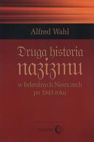 okładka Druga historia nazizmu w federalych Niemczech po 1945 roku, Książka | Wahl Alfred
