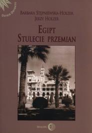 okładka Egipt Stulecie przemian, Książka   Barbara  Stępniewska-Holzer, Jerzy Holzer