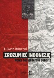 okładka Zrozumieć Indonezję Nowy Ład generała Suharto, Książka   Bonczol Łukasz