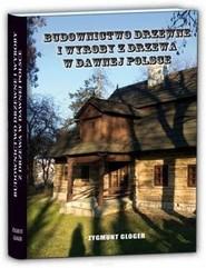 okładka Budownictwo drzewne i wyroby z drzewa w dawnej Polsce, Książka | Gloger Zygmunt