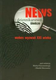 okładka News i dziennikarstwo śledcze wobec wyzwań XXI wieku, Książka  