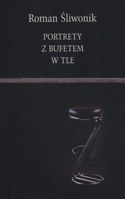 okładka Portrety z bufetem w tle, Książka | Śliwonik Roman