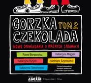 okładka Gorzka czekolada, tom 2, Audiobook   Kazimierz Szymeczko, Katarzyna Terechowicz, Katarzyna  Ryrych, Katarzyna Majgier, Paweł Beręsewicz