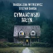 okładka Cymanowski Młyn, Audiobook | Magdalena Witkiewicz, Stefan Darda