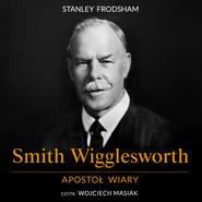 okładka Smith Wigglesworth. Apostoł wiary, Audiobook | Stanley Frodsham