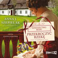 okładka Przekroczyć rzekę, Audiobook | Anna J. Szepielak