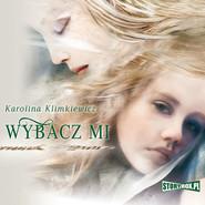 okładka Wybacz mi, Audiobook   Karolina  Klimkiewicz