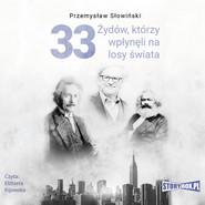 okładka 33 Żydów, którzy wpłynęli na losy świata. Od Mojżesza do Kevina Mitnicka, Audiobook | Przemysław Słowiński