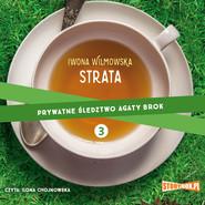 okładka Prywatne śledztwo Agaty Brok. Tom 3. Strata, Audiobook | Iwona Wilmowska
