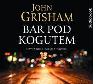 okładka BAR POD KOGUTEM, Audiobook | John  Grisham