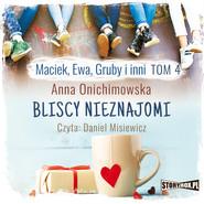 okładka Maciek, Ewa, Gruby i inni. Tom 4. Bliscy nieznajomi, Audiobook | Anna Onichimowska