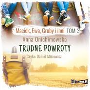 okładka Maciek, Ewa, Gruby i inni. Tom 3. Trudne powroty, Audiobook | Anna Onichimowska