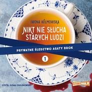 okładka Prywatne śledztwo Agaty Brok. Tom 1. Nikt nie słucha starych ludzi, Audiobook | Iwona Wilmowska