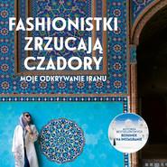 okładka Fashionistki zrzucają czadory. Moje odkrywanie Iranu, Audiobook | Aleksandra Chrobak