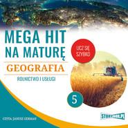 okładka Mega hit na maturę. Geografia. 5. Rolnictwo i usługi, Audiobook | Adam Sochaczewski, Anna Borowicz, Karolina Wolszczak