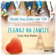 okładka Maciek, Ewa, Gruby i inni. Tom 2. Żegnaj na zawsze, Audiobook | Anna Onichimowska