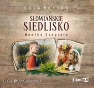 okładka Słowiańskie siedlisko. Tom 1, Audiobook | Monika Rzepiela
