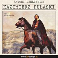 okładka Kazimierz Pułaski, Audiobook   Lenkiewicz Antoni