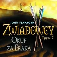okładka Zwiadowcy cz. 7. Okup za Eraka, Audiobook | John Flanagan