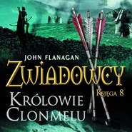 okładka Zwiadowcy cz. 8. Królowie Clonmelu, Audiobook | John Flanagan