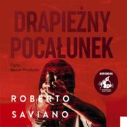 okładka Drapieżny pocałunek, Audiobook | Roberto Saviano