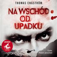 okładka Na wschód od upadku, Audiobook | Thomas Engström