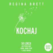 okładka Kochaj. 50 lekcji jak pokochać siebie, swoje życie i ludzi wokół, Audiobook | Regina Brett