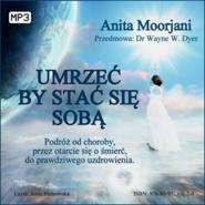 okładka Umrzeć, by stać się sobą, Audiobook   Moorjani Anita
