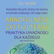 okładka Mindfullness Żyj tu i teraz. Praktyka uważności dla każdego (bez medytacji), Audiobook | Gill  Hasson
