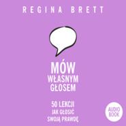 okładka Mów własnym głosem. 50 lekcji jak głosić swoją prawdę, Audiobook | Regina Brett