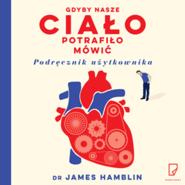 okładka Gdyby nasze ciało potrafiło mówić. Podręcznik użytkownika, Audiobook | Hamblin James