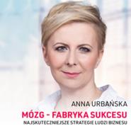 okładka Mózg - fabryka sukcesu. Najskuteczniejsze strategie ludzi sukcesu, Audiobook   Anna Urbańska
