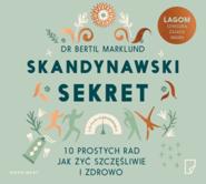 okładka Skandynawski sekret. 10 prostych rad, jak żyć szczęśliwie i zdrowo, Audiobook | dr Bertil  Marklund