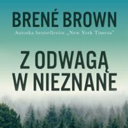 okładka Z odwagą w nieznane. Jak znaleźć poczucie przynależności bez utraty siebie, Audiobook | Brené Brown