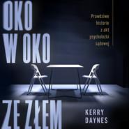 okładka Oko w oko ze złem. Prawdziwe historie z akt psycholożki sądowej, Audiobook | Daynes Kerry