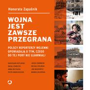 okładka Wojna jest zawsze przegrana. Polscy reporterzy wojenni opowiadają o tym, czego do tej pory nie ujawniali, Audiobook | Zapaśnik Honorata