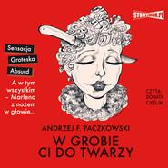 okładka W grobie ci do twarzy, Audiobook | Andrzej F.  Paczkowski