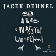 okładka Ale z naszymi umarłymi, Audiobook | Jacek Dehnel