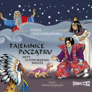 okładka Tajemnice Początku. Mity o stworzeniu świata, Audiobook | Anna Onichimowska