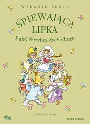 okładka Śpiewająca lipka. Bajki Słowian Zachodnich. Audiobook - mp3 download, Audiobook |
