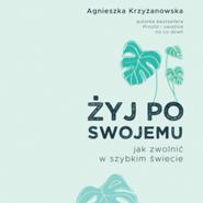 okładka Żyj po swojemu, Audiobook | Krzyżanowska Agnieszka