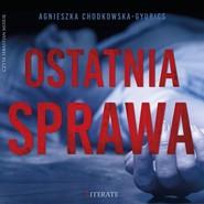 okładka Ostatnia sprawa, Audiobook   Agnieszka Chodkowska–Gyurics