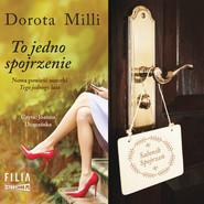 okładka To jedno spojrzenie, Audiobook | Dorota Milli