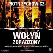 okładka Wołyń zdradzony, Audiobook | Piotr Zychowicz
