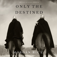 okładka Only the Destined (The Way of Steel - Book Three), Audiobook | Rice Morgan