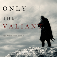 okładka Only the Valiant (The Way of Steel - Book Two), Audiobook | Rice Morgan