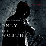 okładka Only the Worthy (The Way of Steel - Book One), Audiobook | Rice Morgan
