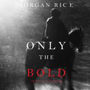 okładka Only the Bold (The Way of Steel - Book Four), Audiobook | Rice Morgan